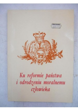 Ku reformie państwa i odrodzeniu moralnemu człowieka