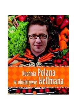 Kuchnia Polana w obiektywie Wellmana
