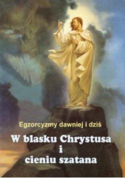 W blasku Chrystusa i cieniu szatana. Egzorcyzmy dawniej i dziś