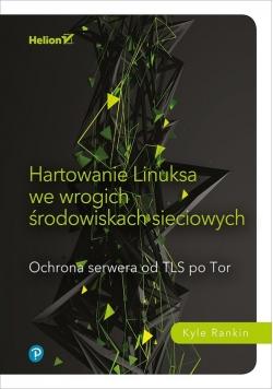 Hartowanie Linuksa we wrogich środowiskach sieciowych.