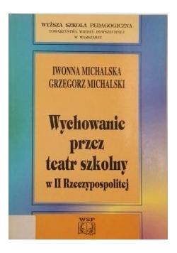 Wychowanie przez teatr szkolny w II Rzeczpospolitej Iwona Michalska