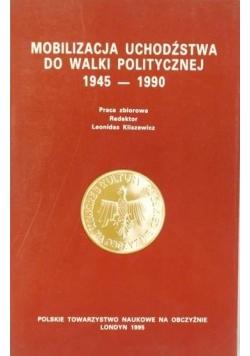 Mobilizacja uchodźstwa do walki politycznej 1945-1990