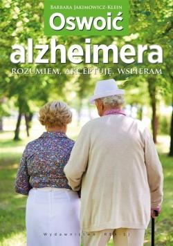 Oswoić alzheimera. Rozumiem, akceptuję, wspieram
