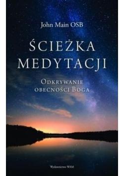 Ścieżka medytacji. Odkrywanie obecności Boga