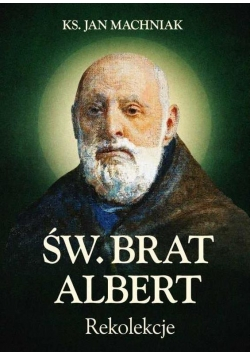 Św. Brat Albert. Rekolekcje