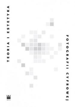 Teoria i estetyka fotografii cyfrowej. Antologia