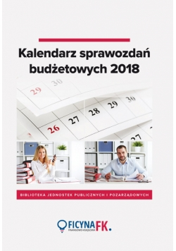 Kalendarz sprawozdań budżetowych 2018