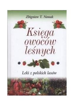 Księga owoców leśnych. Leki z polskich lasów