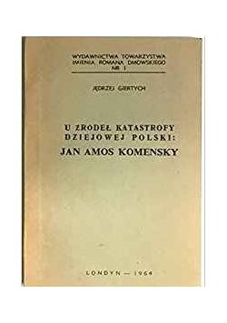 U źródeł katastrofy dziejowej Polski: Jan Amos Komenksy