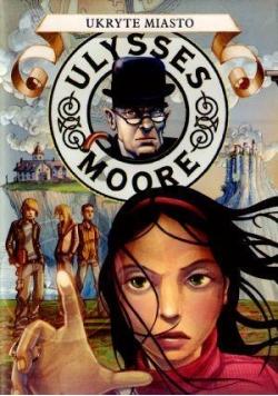 Ulysses Moore  7 Ukryte miasto