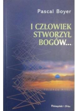 Boyer Pascal - I człowiek stworzył Bogów...