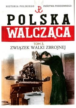 Polska Walcząca Tom 3 Związek Walki Zbrojnej