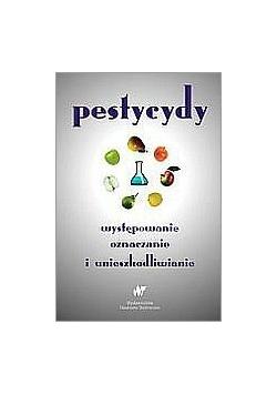 Pestycydy, występowanie, oznaczanie i unieszkodliwianie