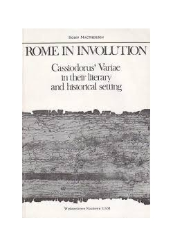 Rome in Involution, Cassiodorus' Variae in their Literary and Historical Setting