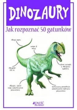 Dinozaury. Jak rozpoznać 50 gatunków