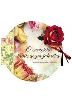 O szczęściu kwitnącym jak róża. Słowa i przepisy
