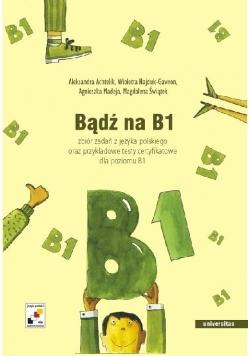 Bądź na B1. Zbiór zadań z języka polskiego..+2CD