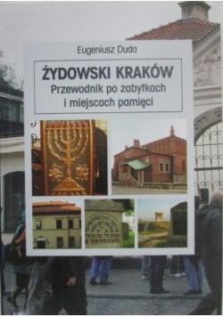 Żydowski Kraków. Przewodnik po zabytkach i miejscach pamięci