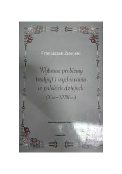 Wybrane problemy tradycji i wychowania w polskich dziejach