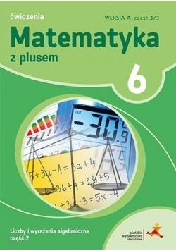 Matematyka SP 6 Z Plusem Liczby i...2 wersja A GWO