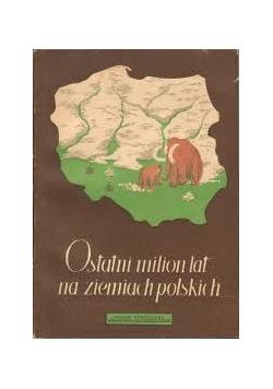Ostatnie milion lat na ziemiach polskich