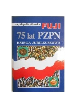 75 lat PZPN - Encyklopedia piłkarska Fuji