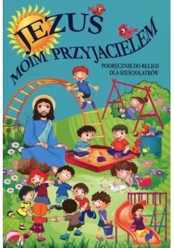 Jezus moim przyjacielem Podręcznik do religii dla sześciolatków