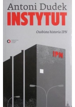 Instytut. Osobista historia IPN
