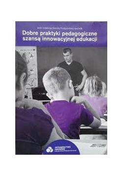 Dobre praktyki pedagogiczne szansą innowacyjnej edukacji