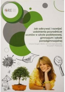 Jak odkrywać i rozwijać uzdolnienia przyrodnicze uczniów w szkole podstawowej, gimnazjum i szkole ponadgimnazjalnej