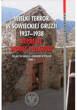 Wielki terror w sowieckiej Gruzji 1937-1938 Represje wobec Polaków Tom 1