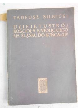 Dzieje i ustrój kościoła katolickiego na Śląsku do końca w.XIV