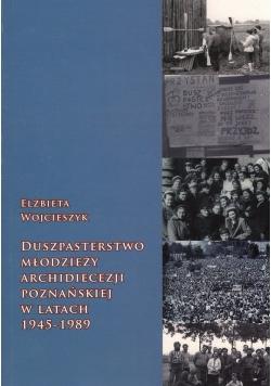 Duszpasterstwo Młodzieży Archidiecezji Poznańskiej w latach 1945-1989