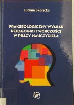 Prakseologiczny wymiar pedagogiki twórczości w pracy nauczyciela