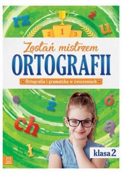Zostań mistrzem ortografii Ortografia i gramatyka w ćwiczeniach klasa 2