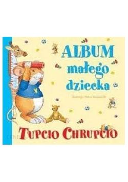 Tupcio Chrupcio Album małego dziecka