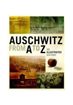 Auschwitz from A to Z an illustrated history