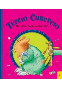Tupcio Chrupcio. Nie dam sobie dokuczać w.2018
