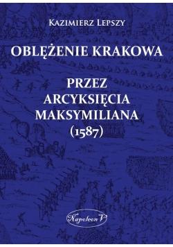 Oblężenie Krakowa przez arcyksięcia Maksymiliana