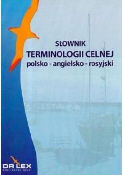 Słownik terminologii celnej. Polsko-angielsko-ros.