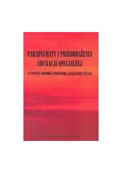 Paradygmaty i przeobrażenia edukacji specjalnej