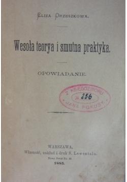 Wesoła teoria i smutna praktyka, 1885 r.
