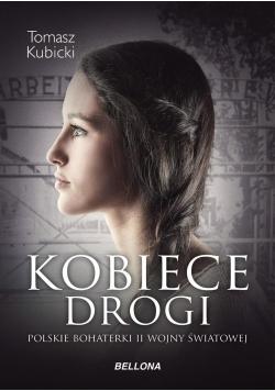 Kobiece drogi. Polskie bohaterki II wojny światowe