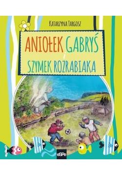 Aniołek Gabryś i Szymek Rozrabiaka