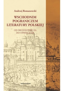 Wschodnim pograniczem literatury polskiej