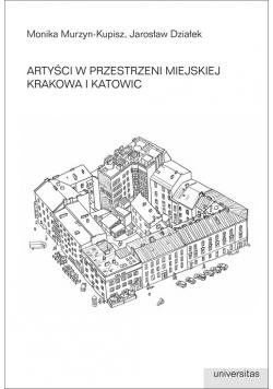 Artyści w przestrzeni miejskiej Krakowa i Katowic