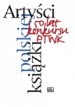 Artyści polskiej książki: 50 lat konkursu Polskiego Towarzystwa Wydawców Książek