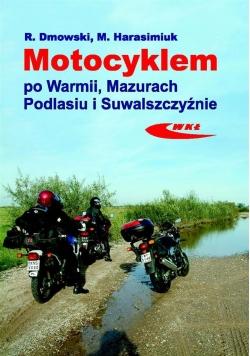 Motocyklem po Warmii, Mazurach, Podlasiu i Suwal.