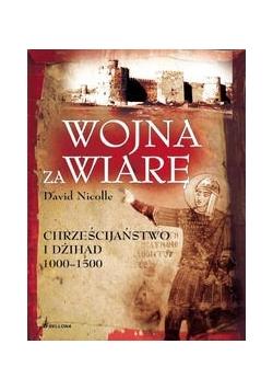 Wojny za wiarę : chrześcijaństwo i dżihad 1000-1500
