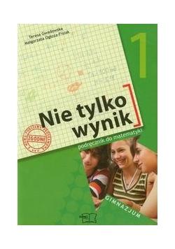 Nie tylko wynik 1 Matematyka Podręcznik, nowa